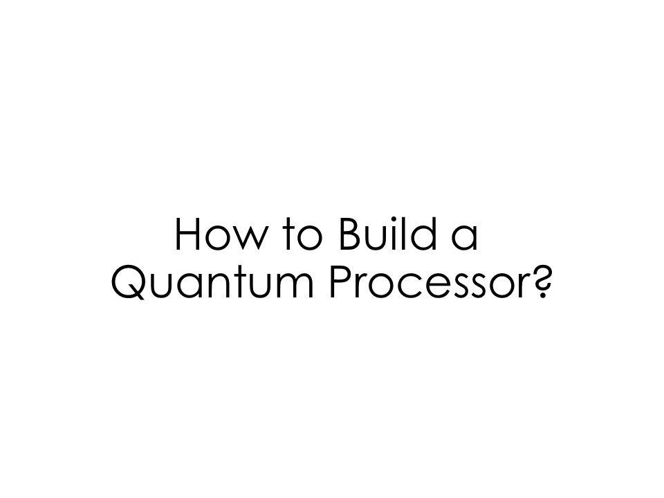 How to Build a Quantum Processor?