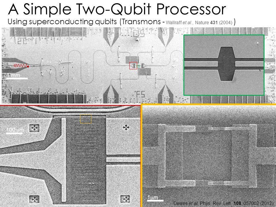 a) 100  m 1 mm A Simple Two-Qubit Processor Using superconducting qubits (Transmons - Wallraff et al., Nature 431 (2004) ) 1m1m 38 Dewes et al. Phy