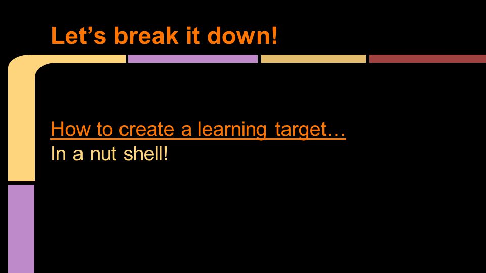 How to create a learning target… In a nut shell! Let's break it down!