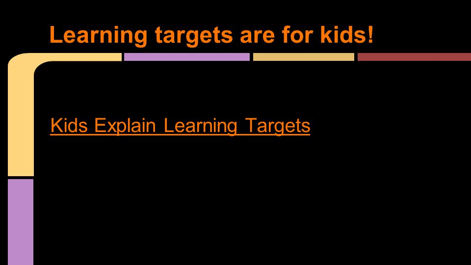 Kids Explain Learning Targets Learning targets are for kids!