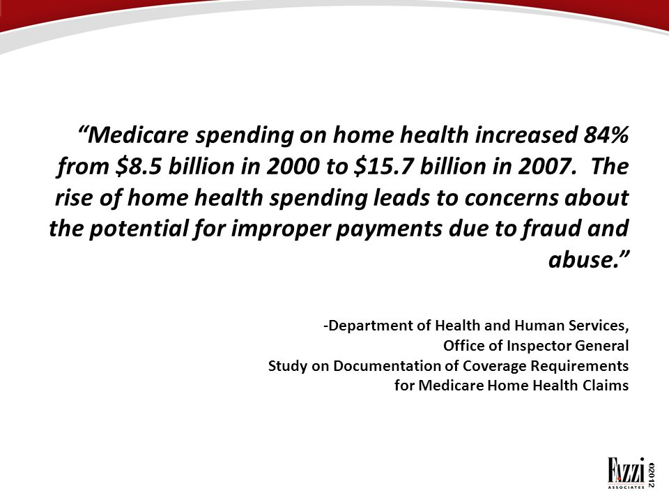 """""""Medicare spending on home health increased 84% from $8.5 billion in 2000 to $15.7 billion in 2007. The rise of home health spending leads to concerns"""