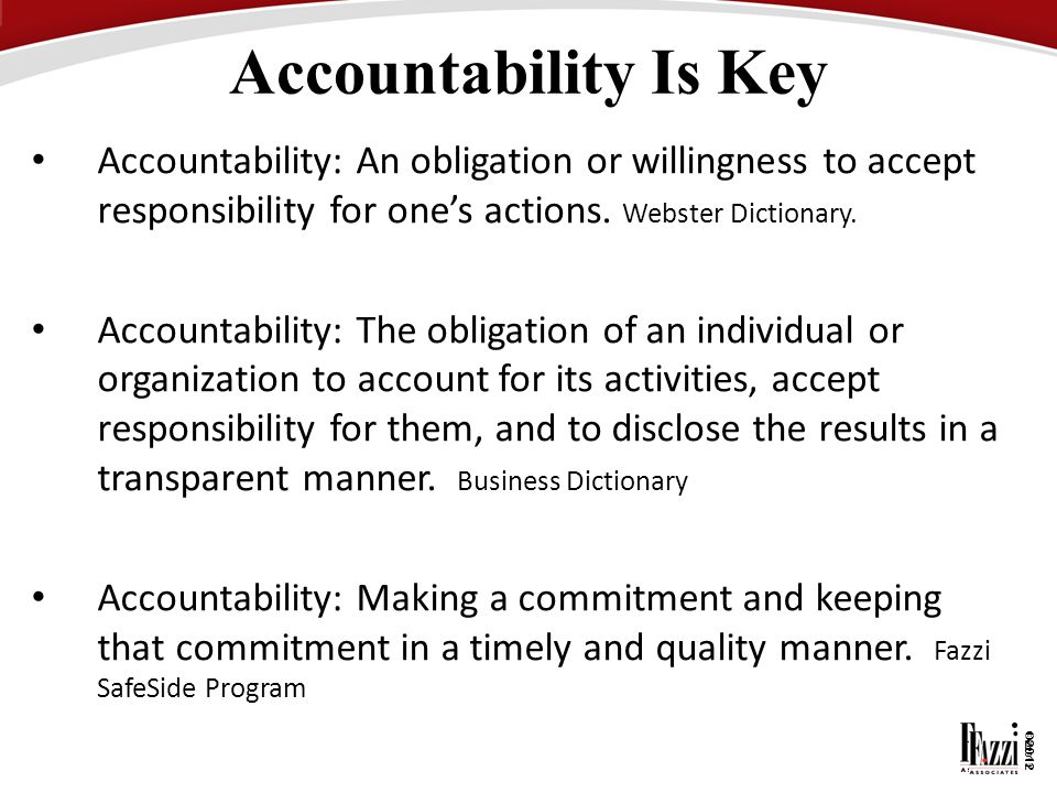 ©2012 ©2011 Accountability Is Key Accountability: An obligation or willingness to accept responsibility for one's actions. Webster Dictionary. Account