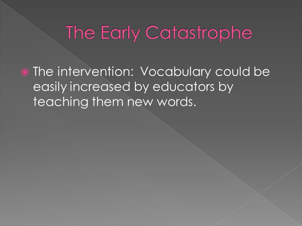  The intervention: Vocabulary could be easily increased by educators by teaching them new words.