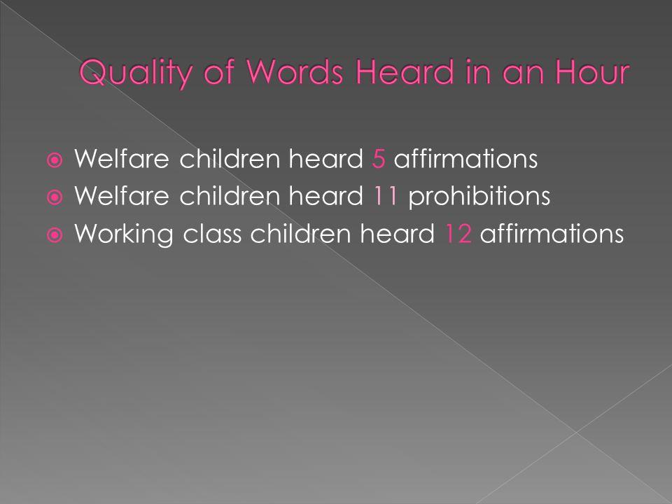  Welfare children heard 5 affirmations  Welfare children heard 11 prohibitions  Working class children heard 12 affirmations