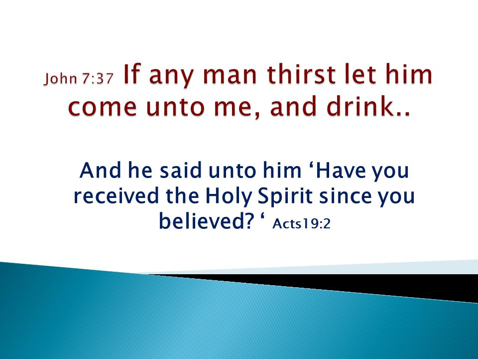 And he said unto him 'Have you received the Holy Spirit since you believed ' Acts19:2