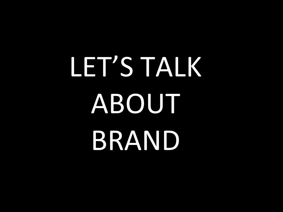 LET'S TALK ABOUT BRAND