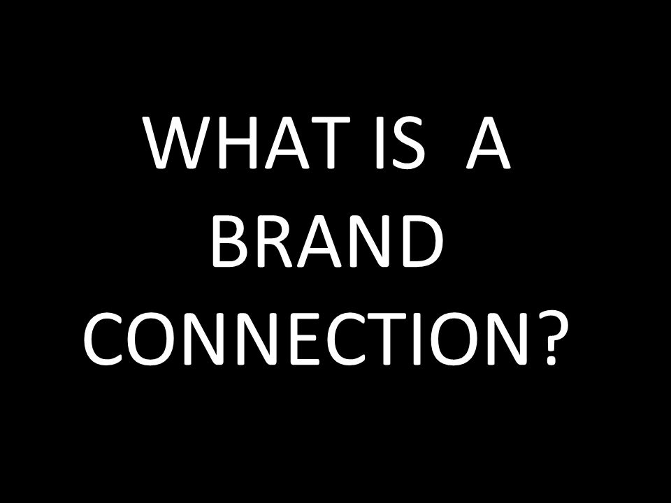 WHAT IS A BRAND CONNECTION