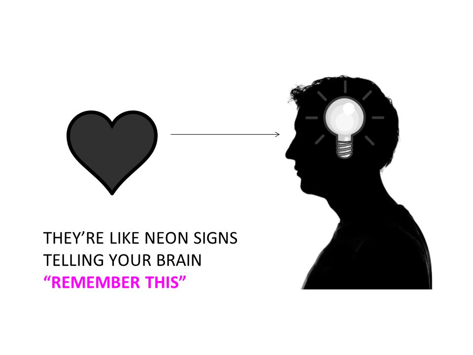 THEY'RE LIKE NEON SIGNS TELLING YOUR BRAIN REMEMBER THIS