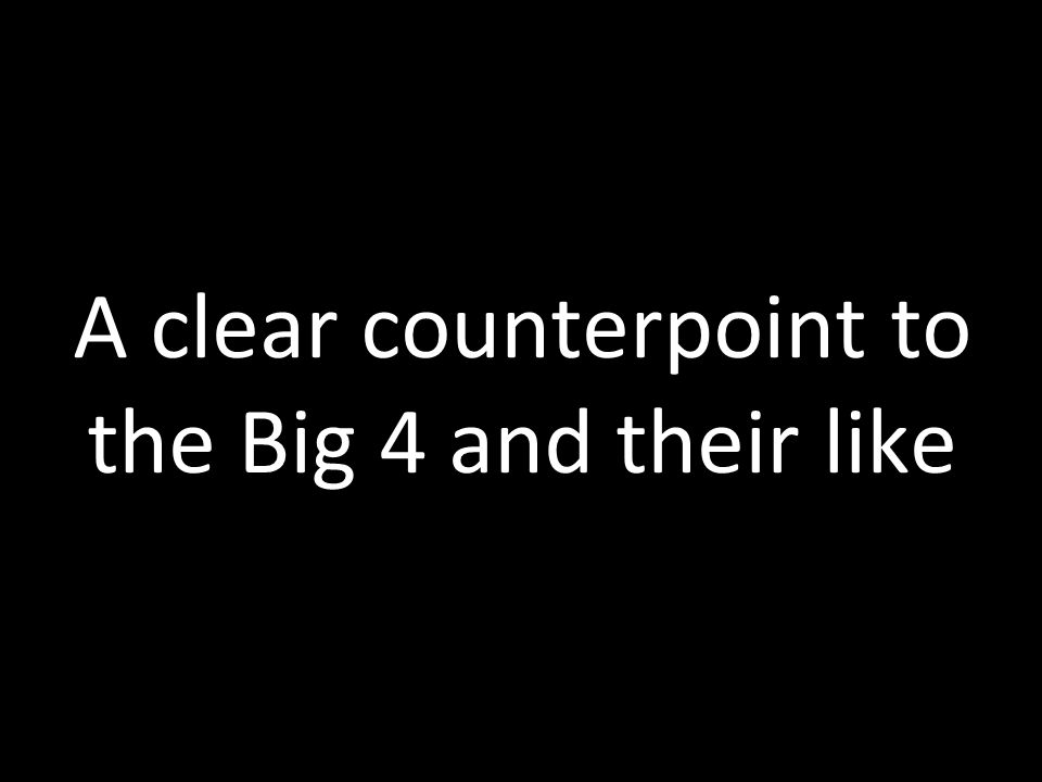 A clear counterpoint to the Big 4 and their like