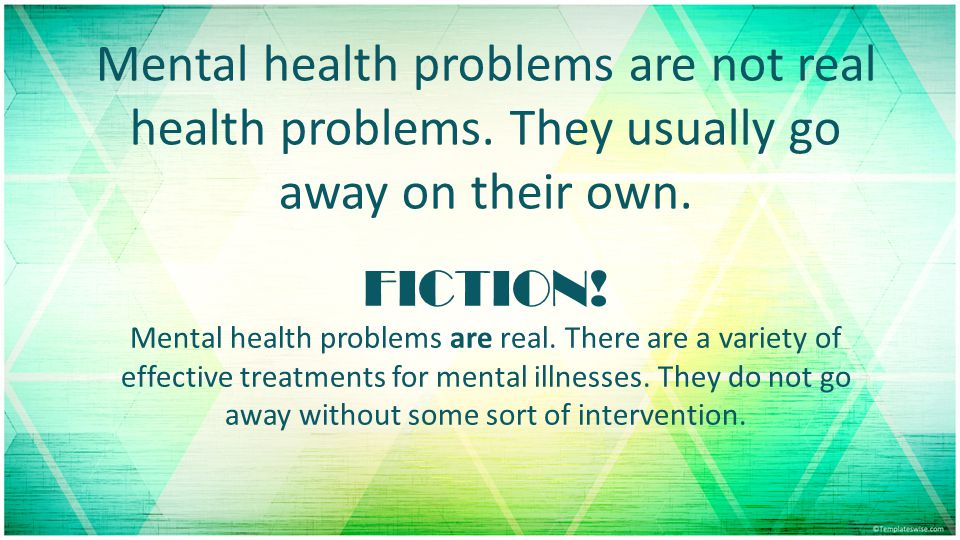 Mental health problems are not real health problems.