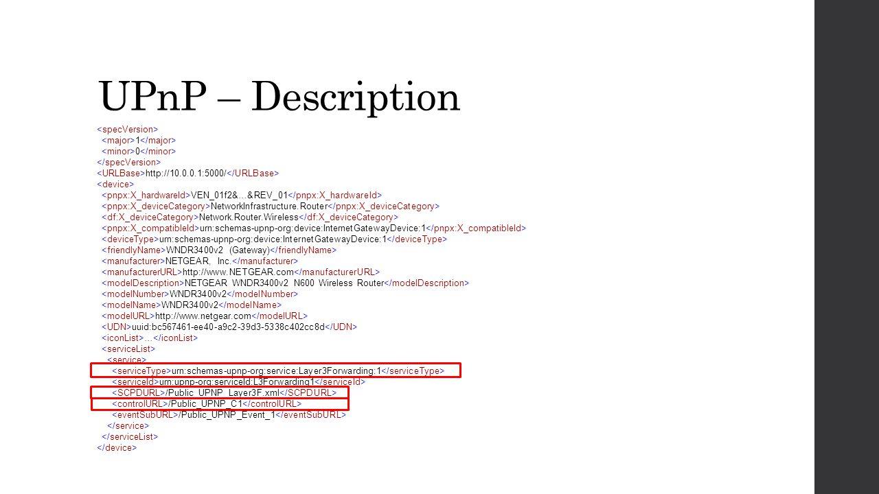 UPnP – Description 1 0 http://10.0.0.1:5000/ VEN_01f2&…&REV_01 NetworkInfrastructure.Router Network.Router.Wireless urn:schemas-upnp-org:device:Intern