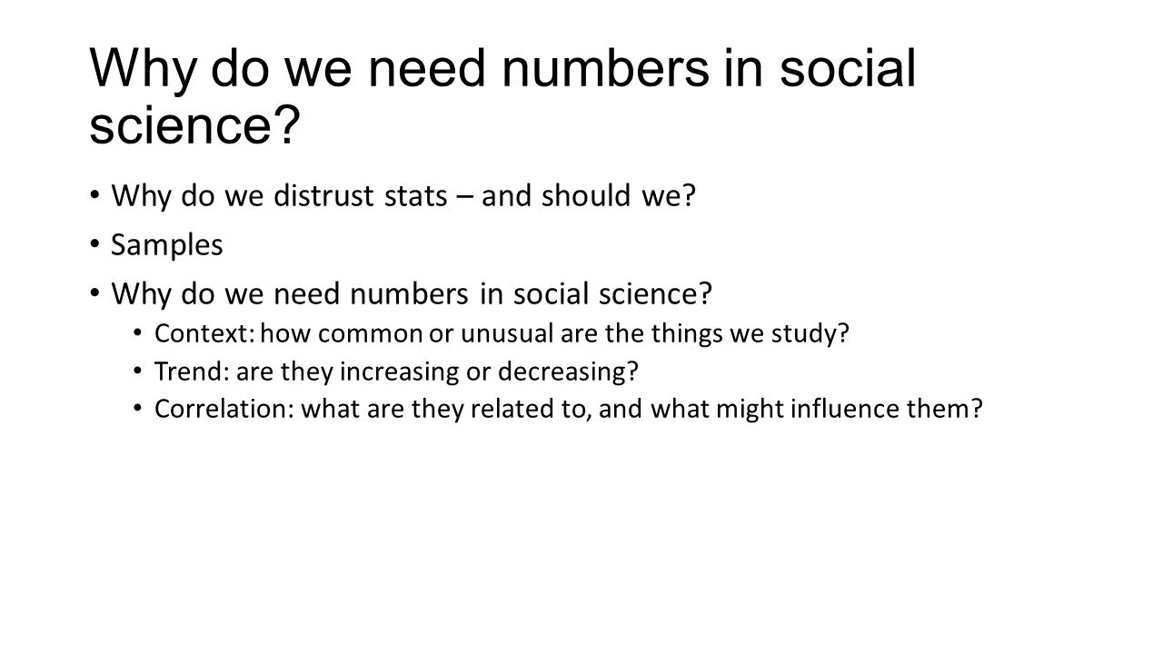 Why do we need numbers in social science. Why do we distrust stats – and should we.