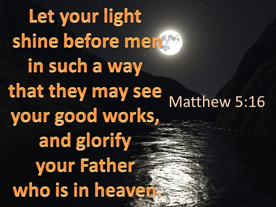 Reason To Let It Shine As Christians, it is our duty to set a proper example.