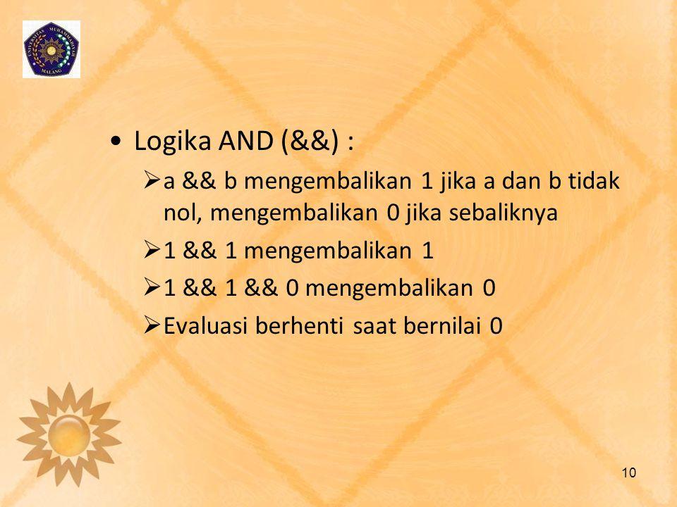 Logika AND (&&) :  a && b mengembalikan 1 jika a dan b tidak nol, mengembalikan 0 jika sebaliknya  1 && 1 mengembalikan 1  1 && 1 && 0 mengembalika
