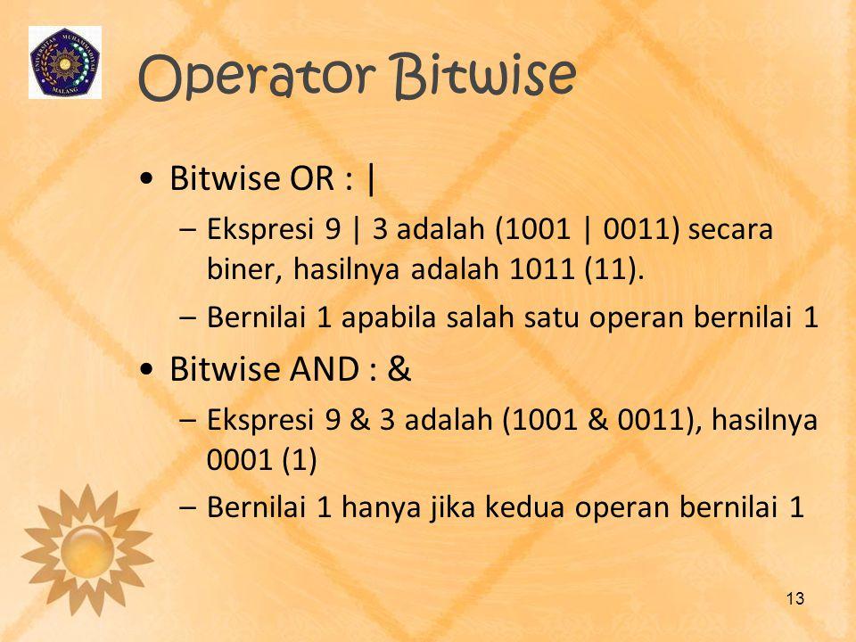 Operator Bitwise Bitwise OR :   –Ekspresi 9   3 adalah (1001   0011) secara biner, hasilnya adalah 1011 (11). –Bernilai 1 apabila salah satu operan be