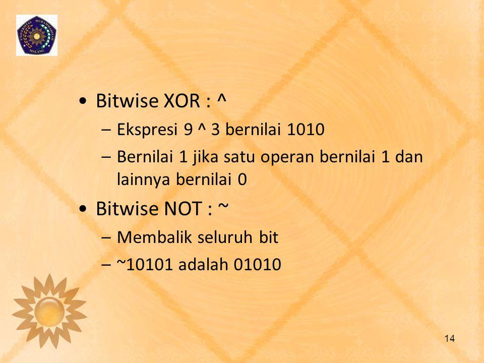 Bitwise XOR : ^ –Ekspresi 9 ^ 3 bernilai 1010 –Bernilai 1 jika satu operan bernilai 1 dan lainnya bernilai 0 Bitwise NOT : ~ –Membalik seluruh bit –~1