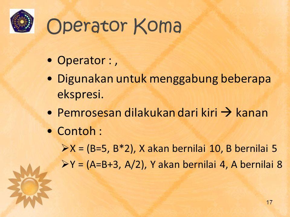 Operator Koma Operator :, Digunakan untuk menggabung beberapa ekspresi. Pemrosesan dilakukan dari kiri  kanan Contoh :  X = (B=5, B*2), X akan berni