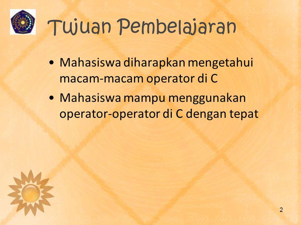 Tujuan Pembelajaran Mahasiswa diharapkan mengetahui macam-macam operator di C Mahasiswa mampu menggunakan operator-operator di C dengan tepat 2