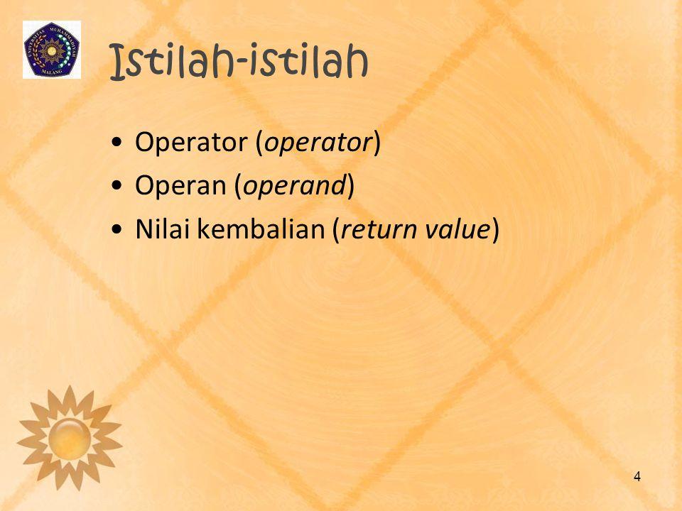 Istilah-istilah Operator (operator) Operan (operand) Nilai kembalian (return value) 4