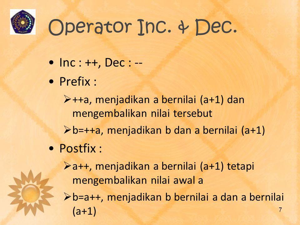 Operator Inc. & Dec. Inc : ++, Dec : -- Prefix :  ++a, menjadikan a bernilai (a+1) dan mengembalikan nilai tersebut  b=++a, menjadikan b dan a berni