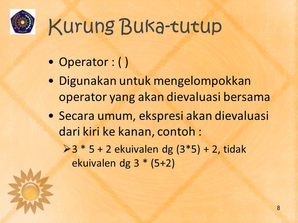 Kurung Buka-tutup Operator : ( ) Digunakan untuk mengelompokkan operator yang akan dievaluasi bersama Secara umum, ekspresi akan dievaluasi dari kiri