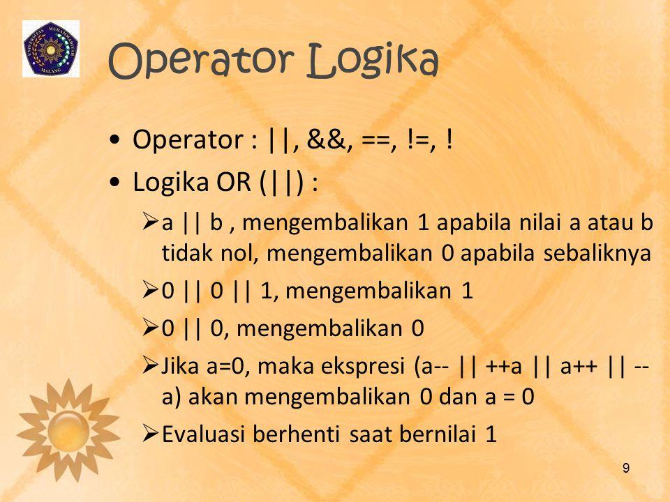 Operator Logika Operator :   , &&, ==, !=, ! Logika OR (  ) :  a    b, mengembalikan 1 apabila nilai a atau b tidak nol, mengembalikan 0 apabila seba