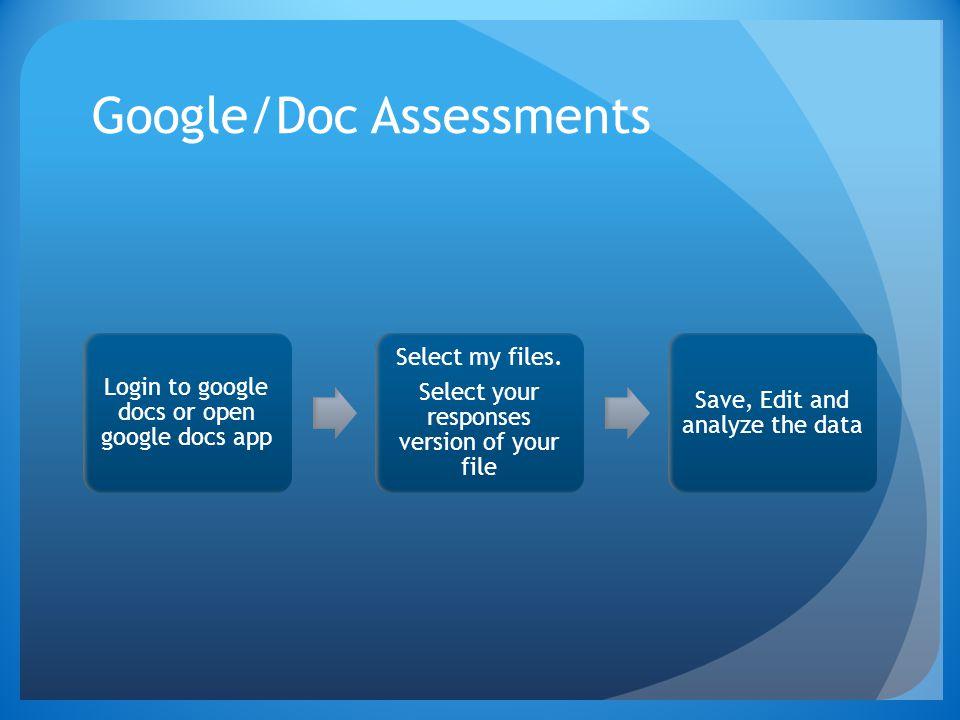 Google/Doc Assessments Login to google docs or open google docs app Select my files.