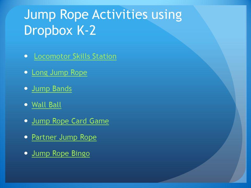 Jump Rope Activities using Dropbox K-2 Locomotor Skills Station Long Jump Rope Jump Bands Wall Ball Jump Rope Card Game Partner Jump Rope Jump Rope Bingo