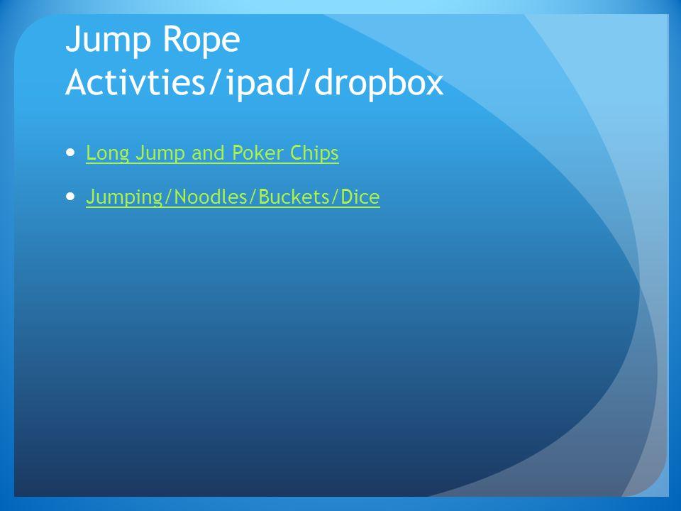 Jump Rope Activties/ipad/dropbox Long Jump and Poker Chips Jumping/Noodles/Buckets/Dice