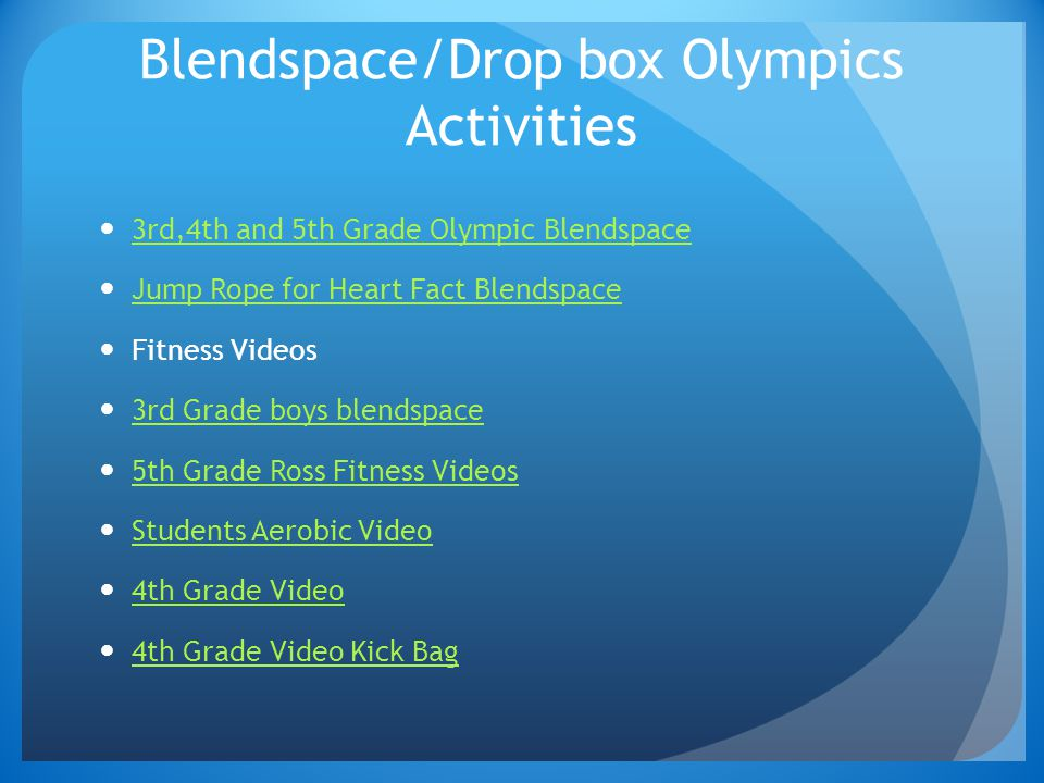 Blendspace/Drop box Olympics Activities 3rd,4th and 5th Grade Olympic Blendspace Jump Rope for Heart Fact Blendspace Fitness Videos 3rd Grade boys blendspace 5th Grade Ross Fitness Videos Students Aerobic Video 4th Grade Video 4th Grade Video Kick Bag