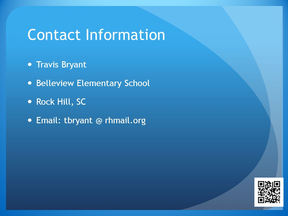 Contact Information Travis Bryant Belleview Elementary School Rock Hill, SC Email: tbryant @ rhmail.org