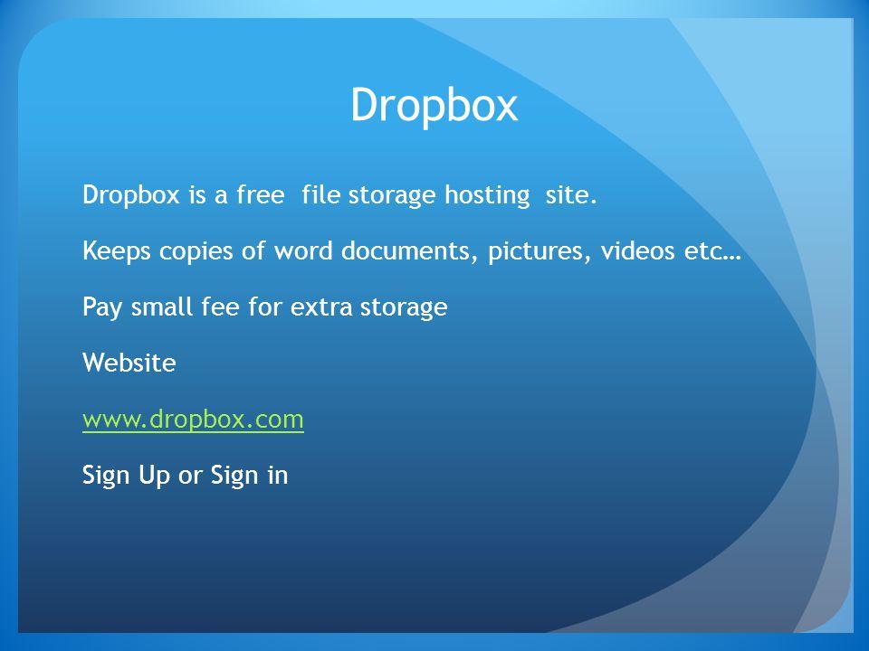 Dropbox Dropbox is a free file storage hosting site.