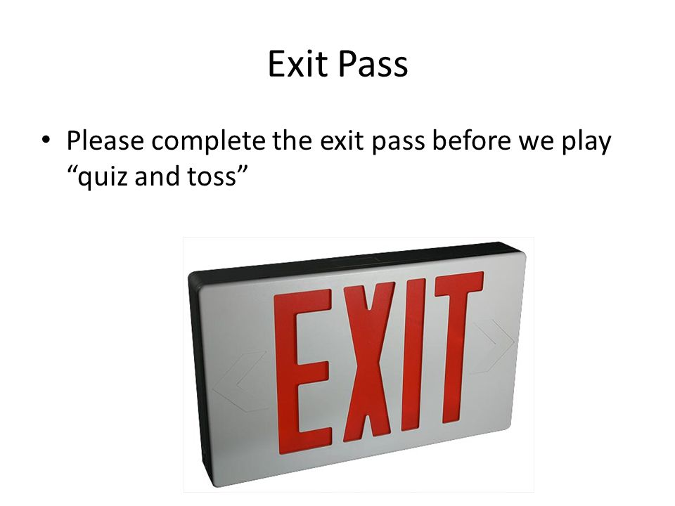"""Exit Pass Please complete the exit pass before we play """"quiz and toss"""""""