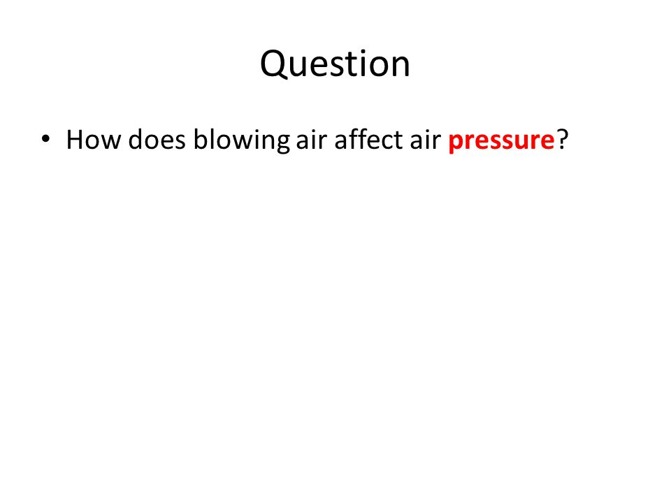 Question How does blowing air affect air pressure?