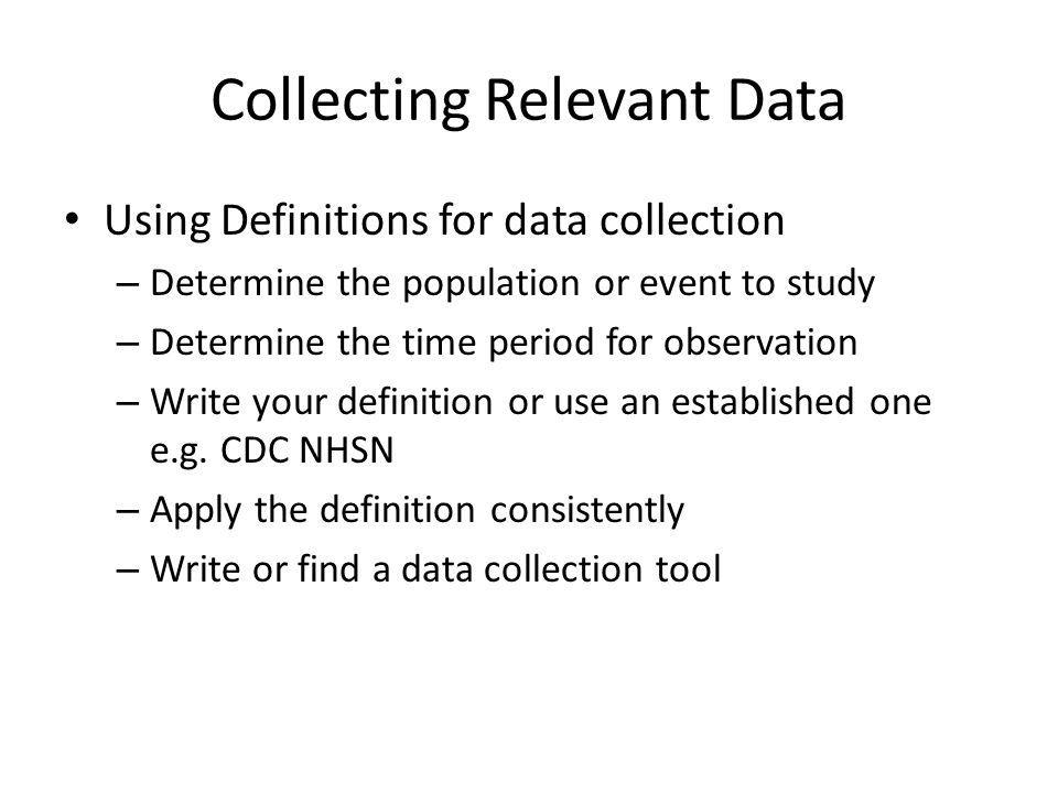 Using Definitions for data collection – Determine the population or event to study – Determine the time period for observation – Write your definition