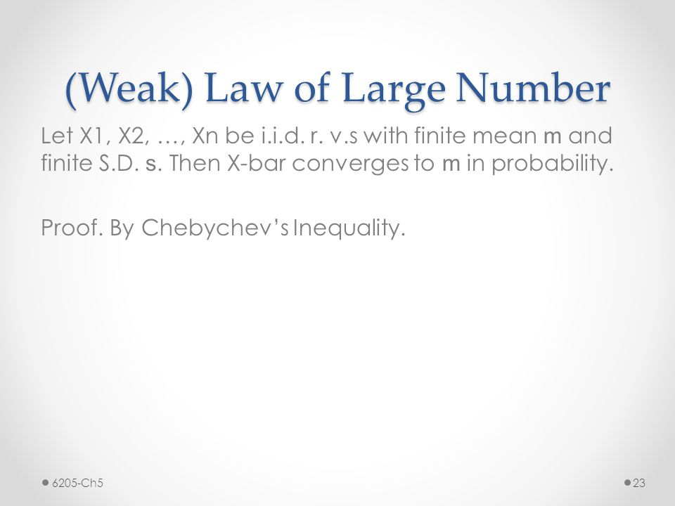 (Weak) Law of Large Number Let X1, X2, …, Xn be i.i.d.