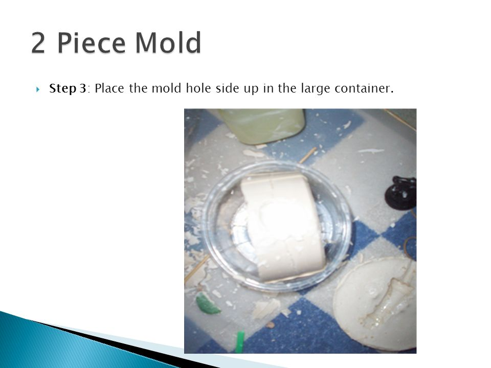 Step 3: Place the mold hole side up in the large container.