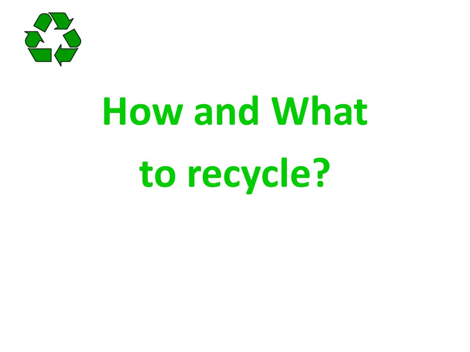 How and What to recycle