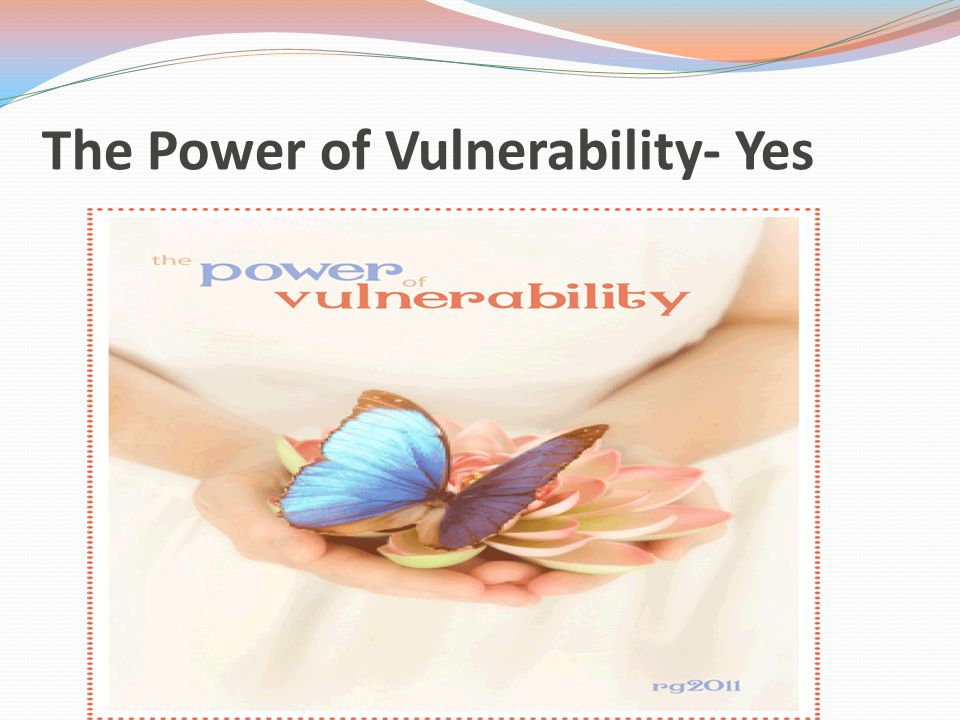 The Power of Vulnerability- Yes