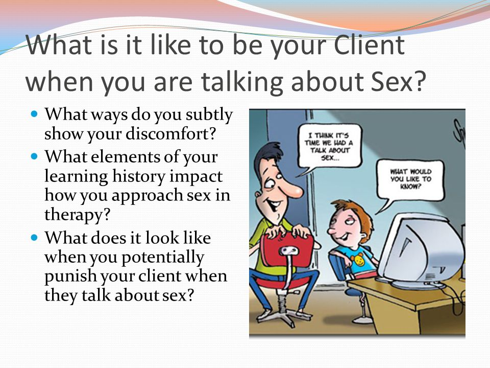 What is it like to be your Client when you are talking about Sex.