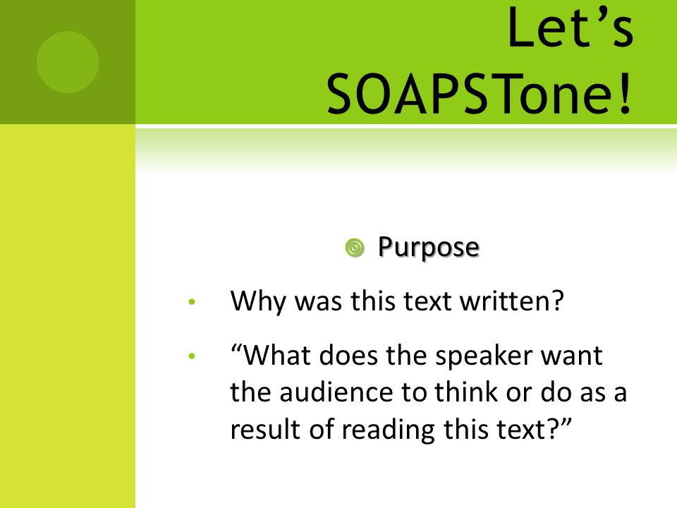 Let's SOAPSTone. Purpose Why was this text written.
