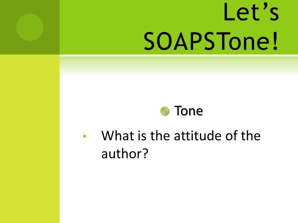 Let's SOAPSTone!  Tone What is the attitude of the author?
