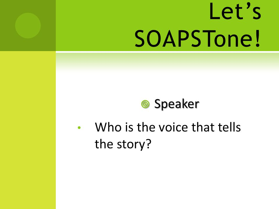 Let's SOAPSTone!  Speaker Who is the voice that tells the story?