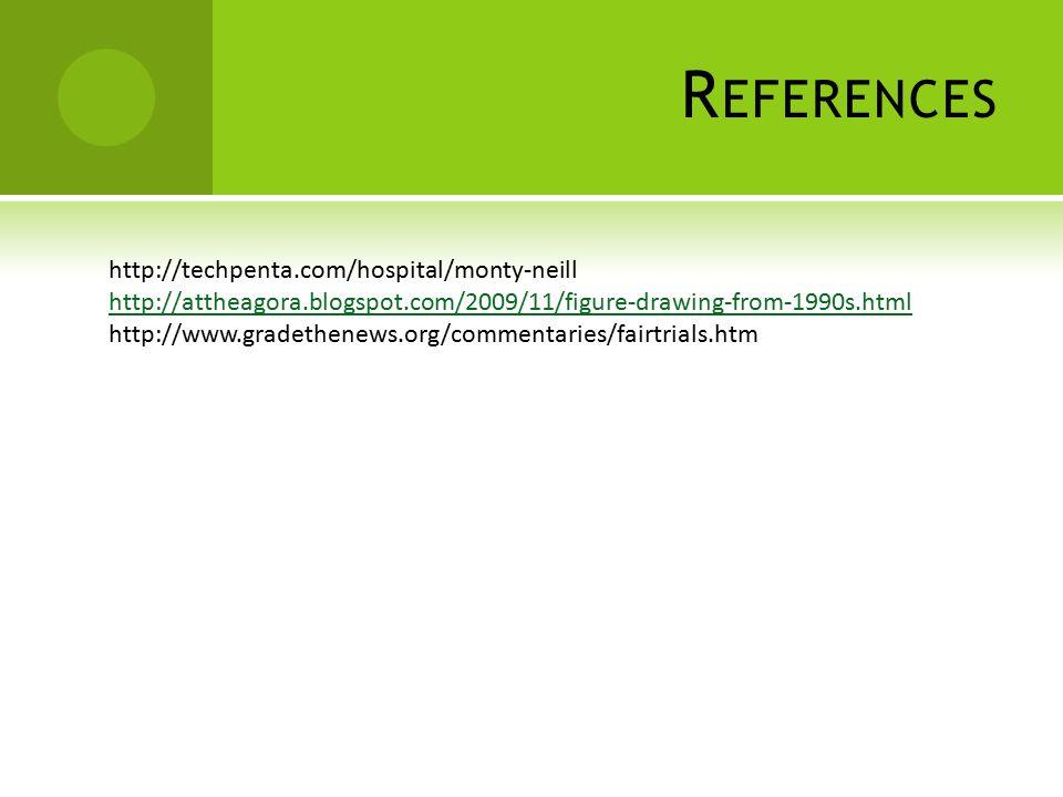 R EFERENCES http://techpenta.com/hospital/monty-neill http://attheagora.blogspot.com/2009/11/figure-drawing-from-1990s.html http://www.gradethenews.or