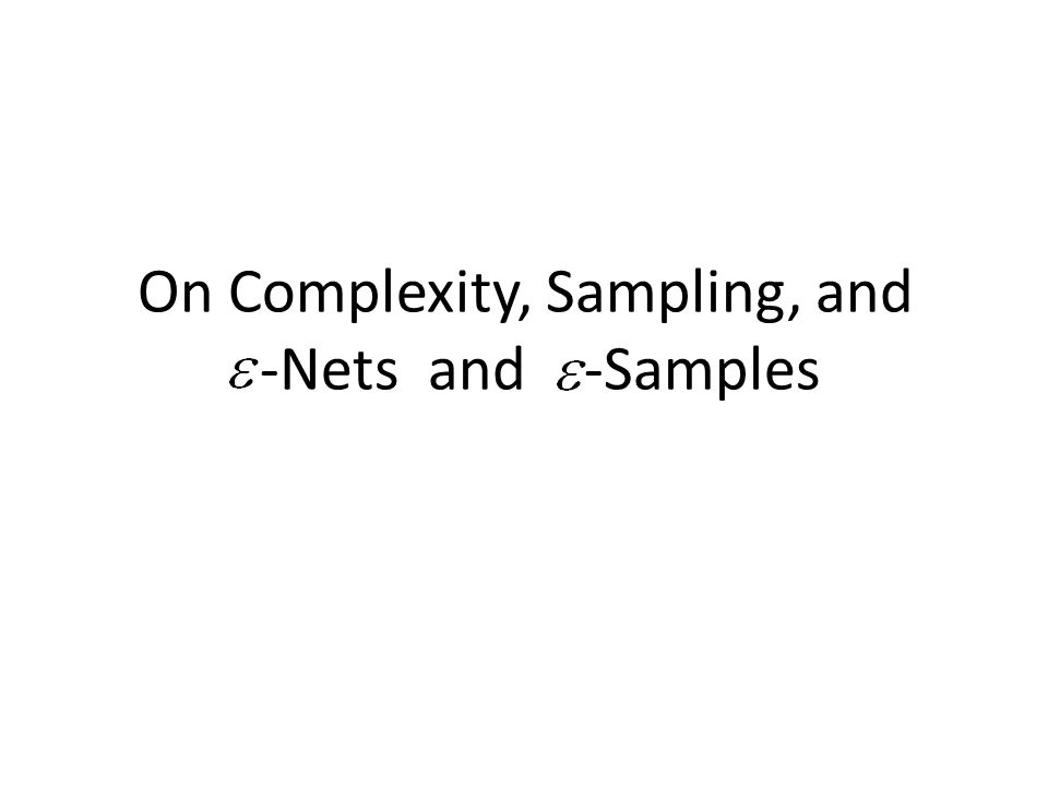 On Complexity, Sampling, and -Nets and -Samples