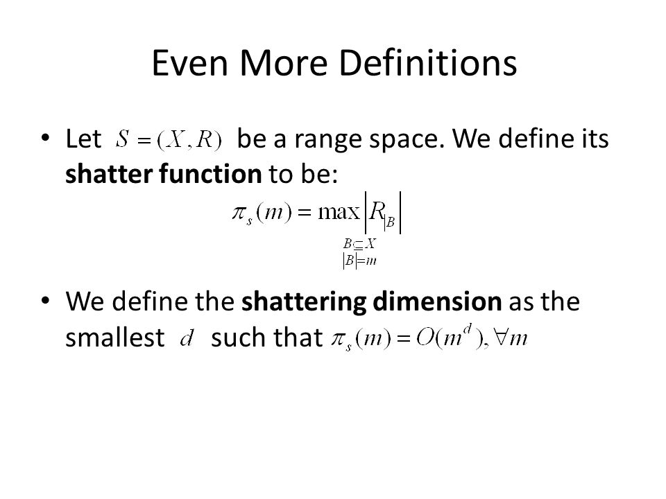 Even More Definitions Let be a range space.