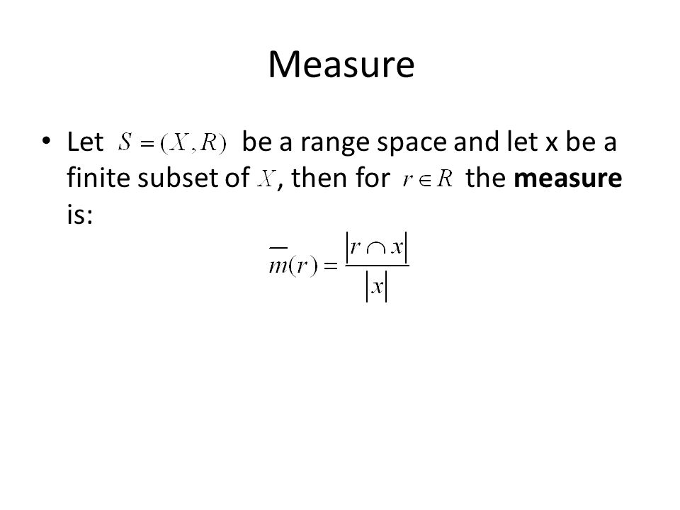 Measure Let be a range space and let x be a finite subset of, then for the measure is: