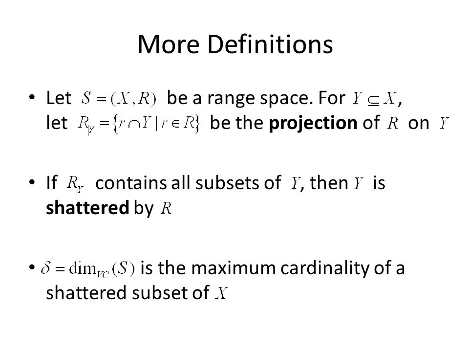 More Definitions Let be a range space.