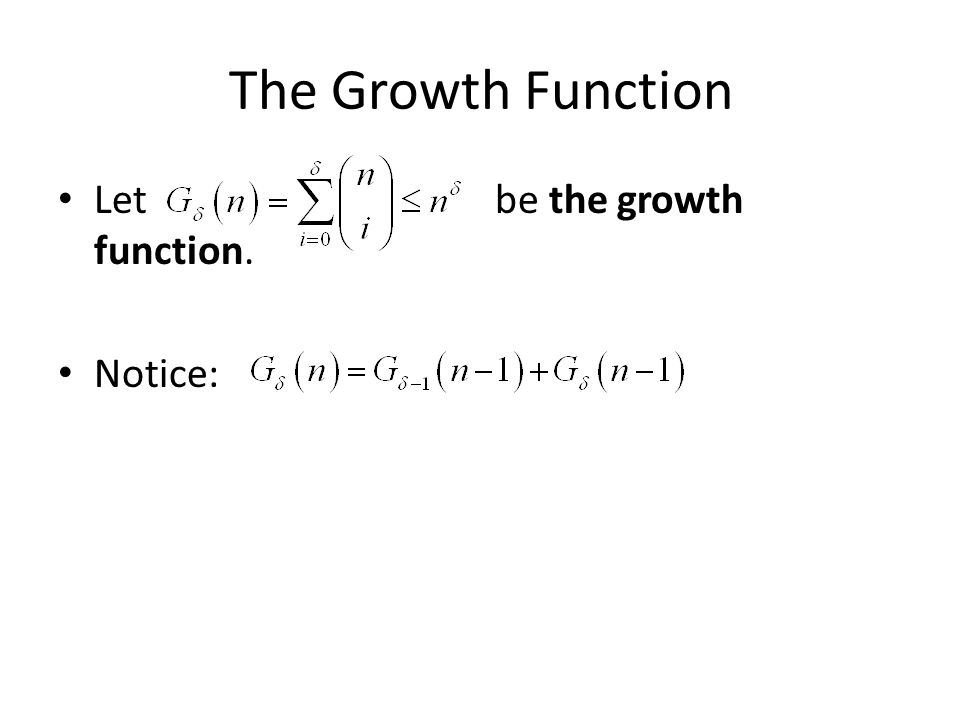 The Growth Function Let be the growth function. Notice: