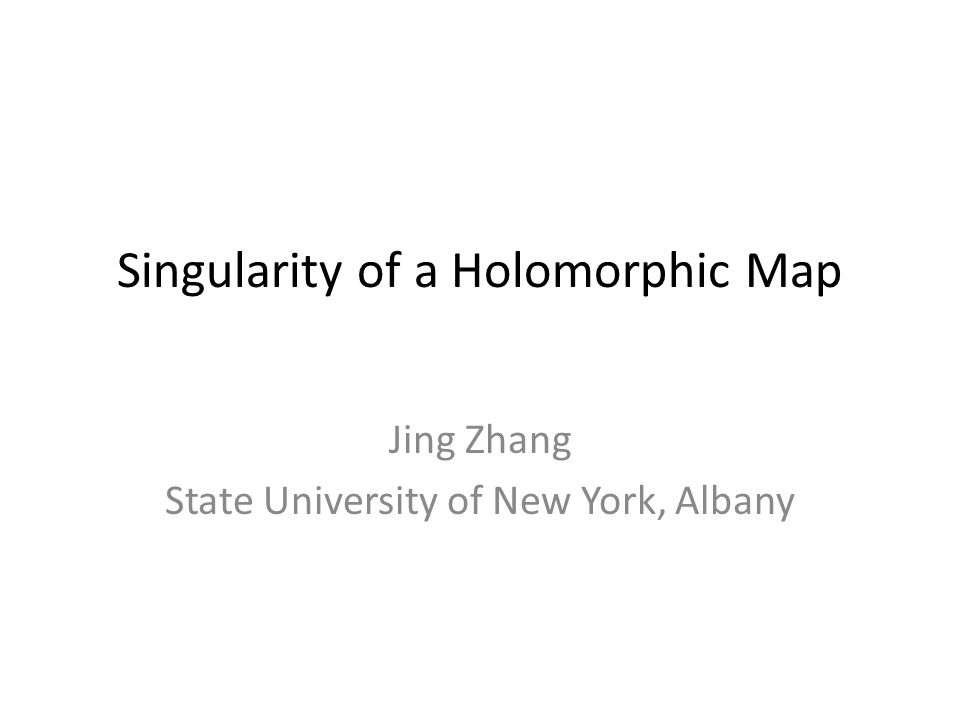 Singularity of a Holomorphic Map Jing Zhang State University of New York, Albany